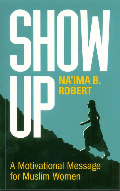 Show Up: A Motivational Message for Muslim Women, 9781847741417