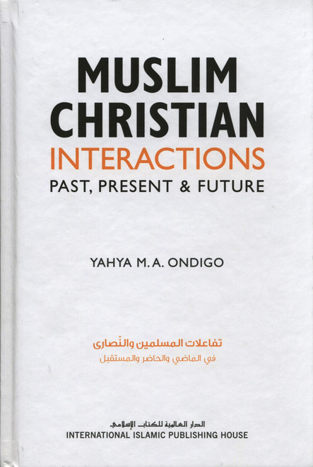 Muslim Christian Interactions : Past , Present & Future