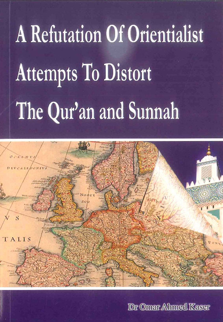 A Refutation Of Orientialist Attempts To Distort The Qur'an and Sunnah