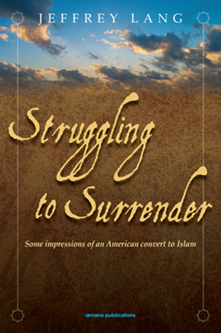 Struggling To Surrender : Some Impressions Of An American Convert To Islam (21529)