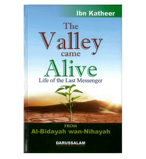 The Valley Came Alive : From Al - Bidayah wan - Nihayah
