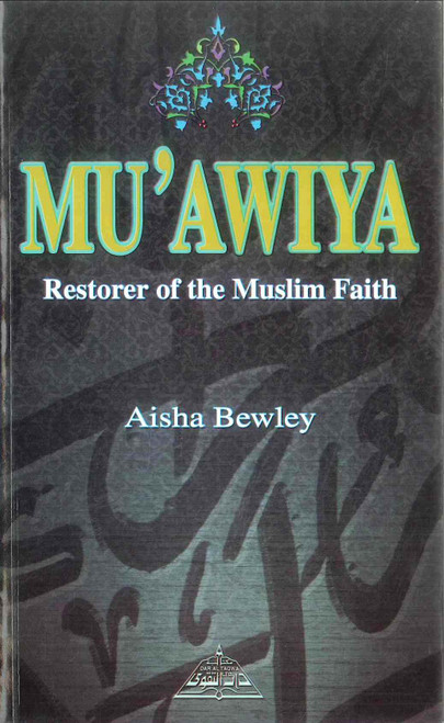 Muawiya : Restorer of the Muslim Faith