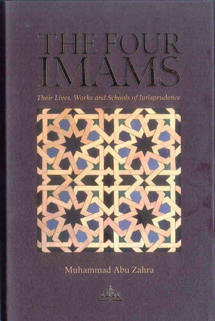 The Four Imams : Their Lives, Works and Schools of Jurisprudence