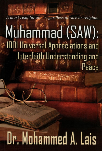 Muhammad SAW 1001 Universal Appreciations and Interfaith Understanding and Peace
