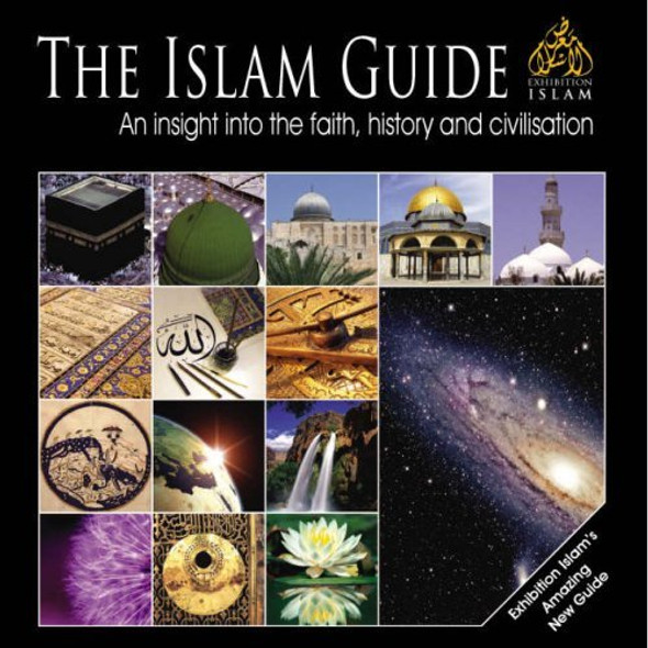 The Islam Guide (An insight into the Faith, history and Civilization)