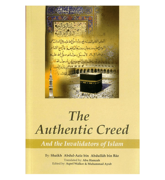 The Authentic Creed(And the Invalidators of Islam)