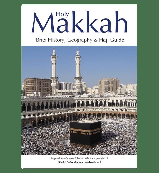 Holy Makkah (Brief History Geography & Hajj Guide)