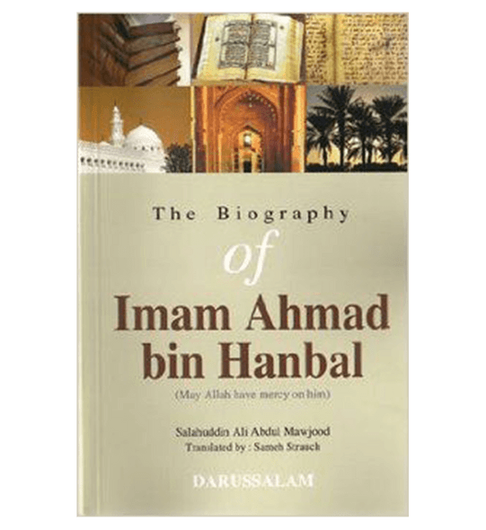 The Biography Of Imam Ahmad bin Hanbal