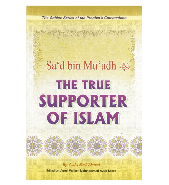 Sa'd Bin Mu'adh (The True Supporter Of Islam) Golden series of Companions