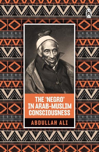 The 'Negro' in Arab Muslim Consciousness