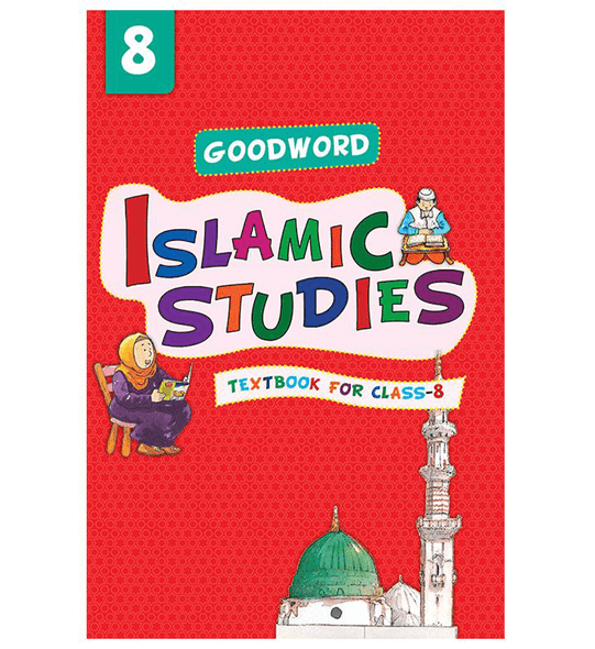 Goodword Islamic Studies: Textbook for Class-8