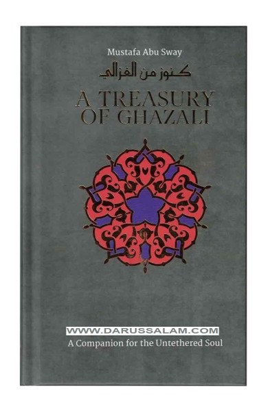 A Treasury of Ghazali (Treasury in Islamic Thought and Civilization)
