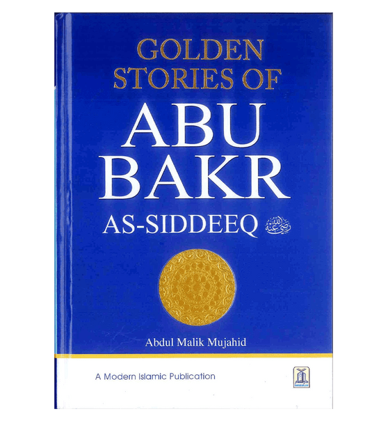 Golden Stories of Abu Bakr As-Siddeeq رضی الله عنهُ