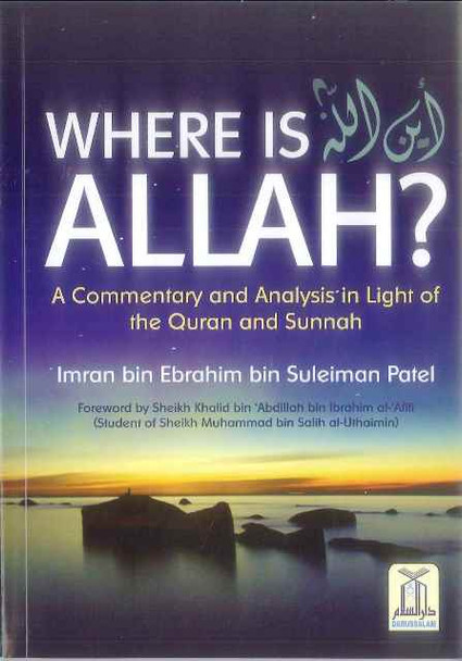 Where Is ALLAH (A Commentary &Analysis In Light Of The Quran & Sunnah)