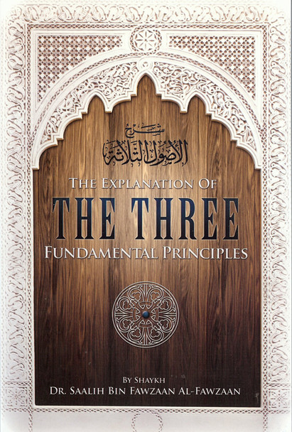 The Explanation Of Three Fundamental Principles By Shaykh Dr. Saalih Al-Fawzaan
