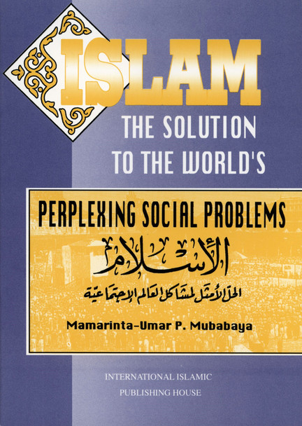 Islam The Solution To The World's Perplexing Social Problems