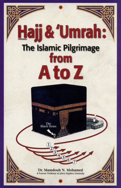 Hajj & Umrah The Islamic Pilgrimage A to Z