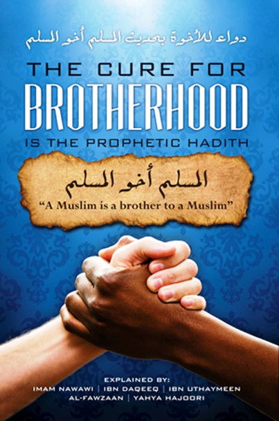 The Cure For Brotherhood is the Prophetic Hadith