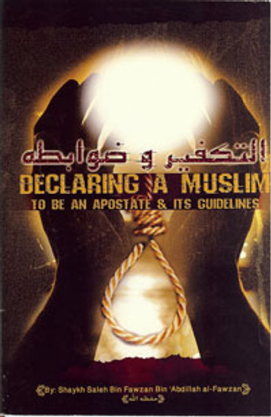 Declaring A Muslim To Be An Apostate & Its Guidelines
