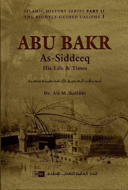 Abu Bakr As-Siddeeq : His Life & Times