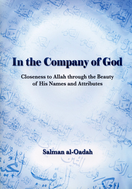 In The Company Of God, Closeness To Allah Through The Beauty Of His Names & Attributes