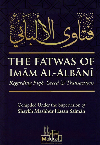 The Fatwas Of Imam Al Albani Regarding Fiqh, Creed & Transactions