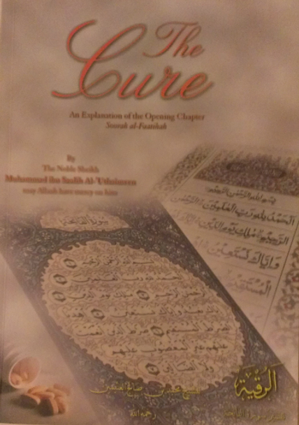 The Cure( An Explanation of the opening chapter soorah al Fatiha)