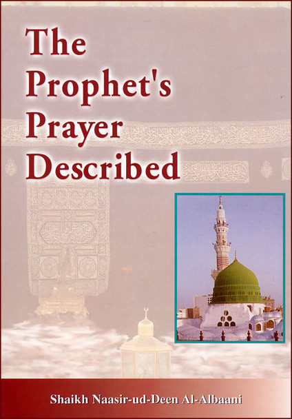 The Prophet Prayer Described by Sheikh Nasir-ud-din Albaani