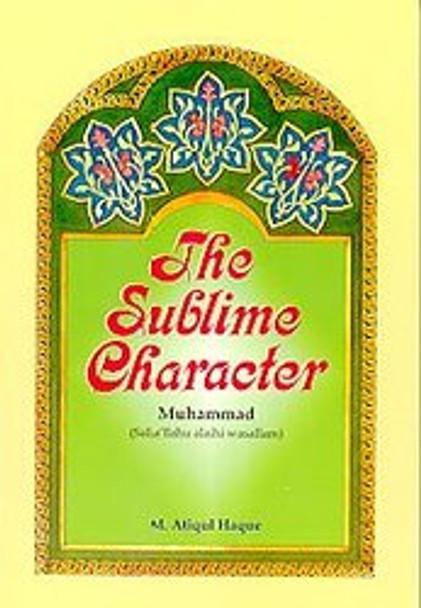 The Sublime Character Muhammad (Salla'llahu Alaihi Wasallam)