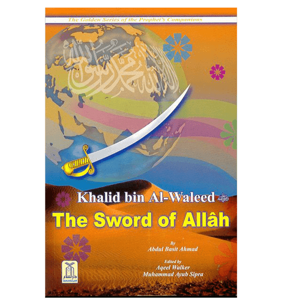 Khalid bin Al Waleed (The Sword of Allah) Golden series of Companions