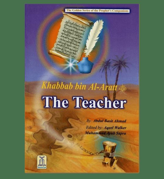 Khabbab bin Al Aratt (The Teacher)The Golden series Of The Prophet's companions