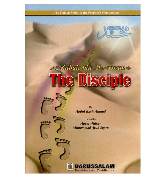Az Zubair bin al Awwam( The Disciple )The Golden series Of the Prophet's companions