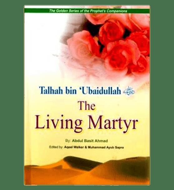 Talhah Bin Ubaidullah (The living Martyr) Golden series of Companions