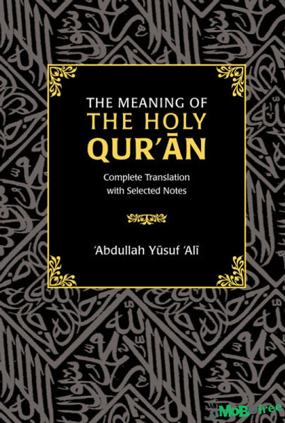 The Meaning of the Holy Qur'an (Complete Translation with Selected Notes)