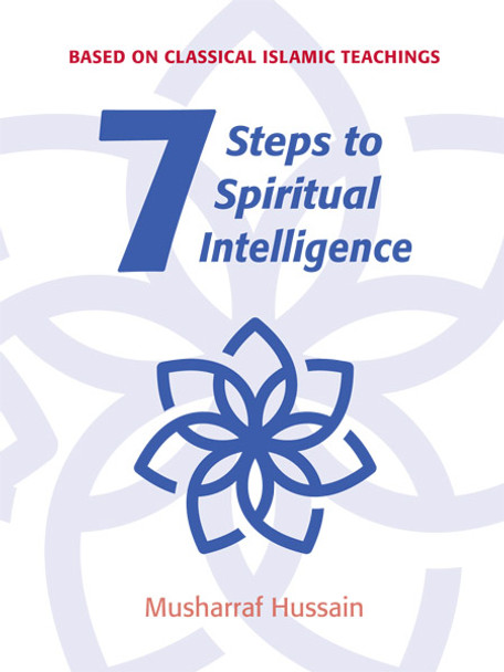 Seven Steps to Spiritual Intelligence (Based on classical Islamic teaching)
