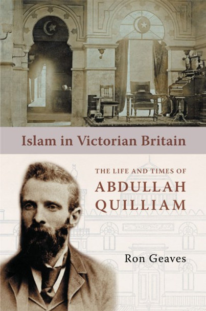 Islam in Victorian Britain(The Life and Times of Abdullah Quilliam)