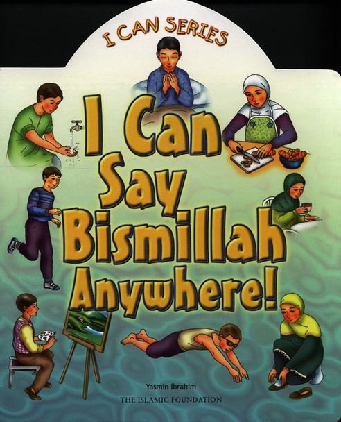 I Can Say Bismillah Anywhere (I can series)