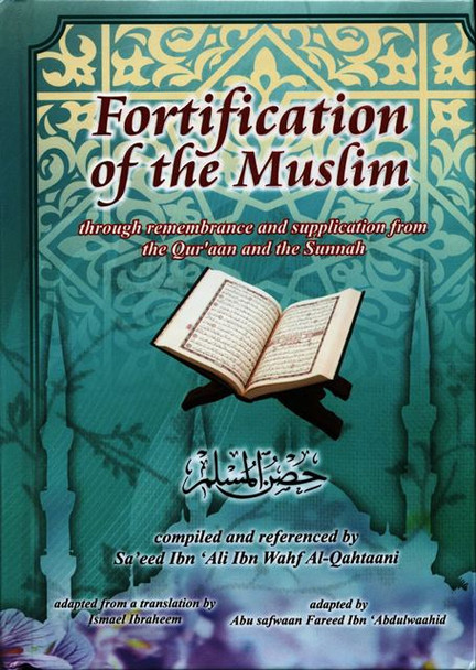 Fortification of the Muslim Through Remembrance & Supplication From Qur'aan and the Sunnah