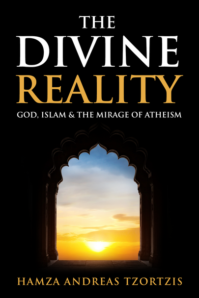 The Divine Reality: God,Islam and the Mirage of Atheism