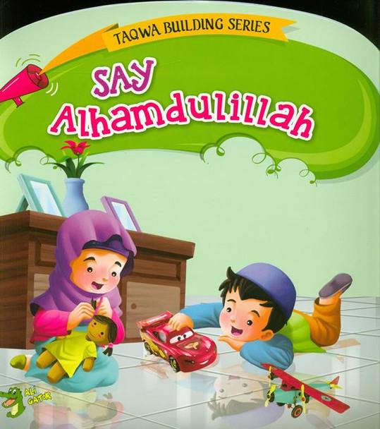 Say Alhamdulillah (Taqwa Building Series)