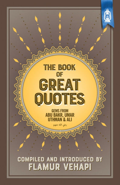 The Book of Great Quotes (Gems from Abu Bakr, Umar, Uthman and Ali)