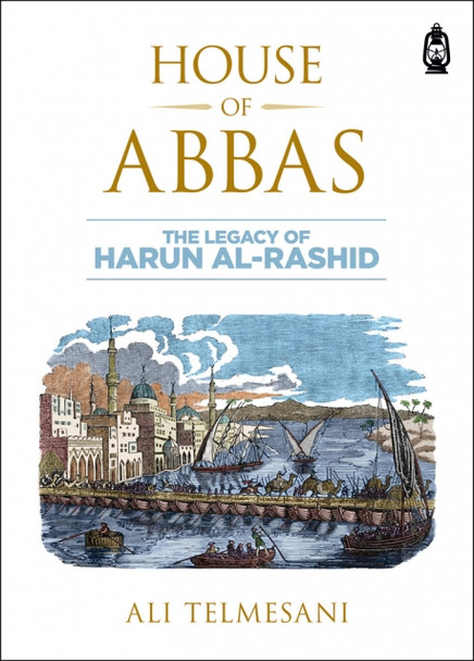 House of Abbas The Legacy of Harun Al-Rashid