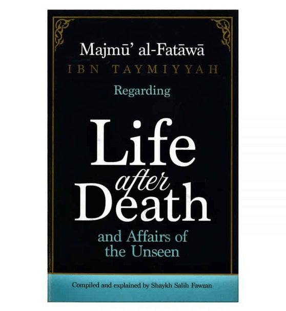Majmu' al-Fatawa Ibn Taymiyyah Regarding Life After Death And Affairs Of The Unseen