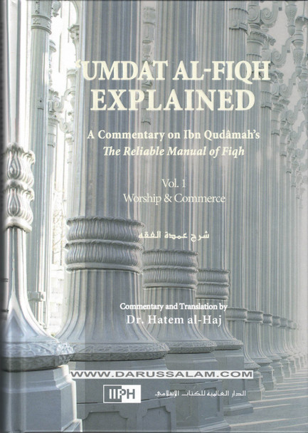 UMDAT AL FIQH EXPLAINED A Commentary on ibn Qudamah's The Reliable Manual of Fiqh 2 volume set