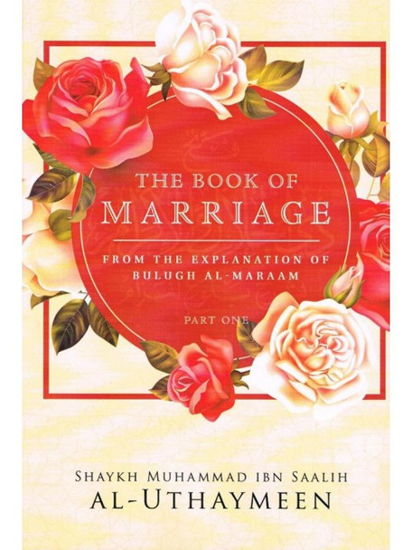 THE BOOK OF MARRIAGE: FROM THE EXPLANATION OF BULUGH AL-MARAAM PART 1