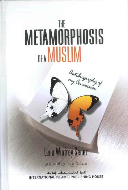 The Metamorphosis of A Muslim Autobiography of My Conversion