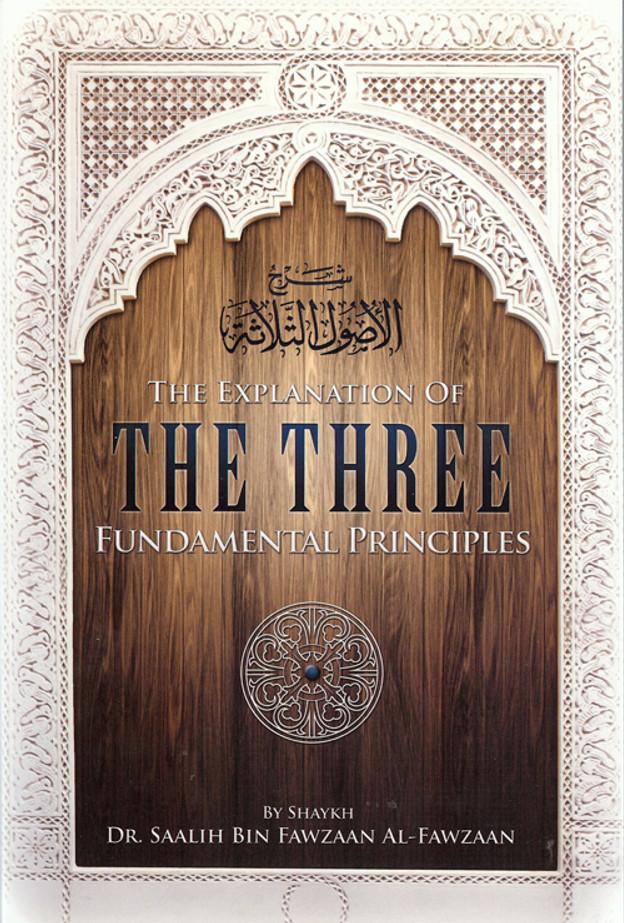 The Explanation Of Three Fundamental Principles By Shaykh Dr. Saalih Al-Fawzaan