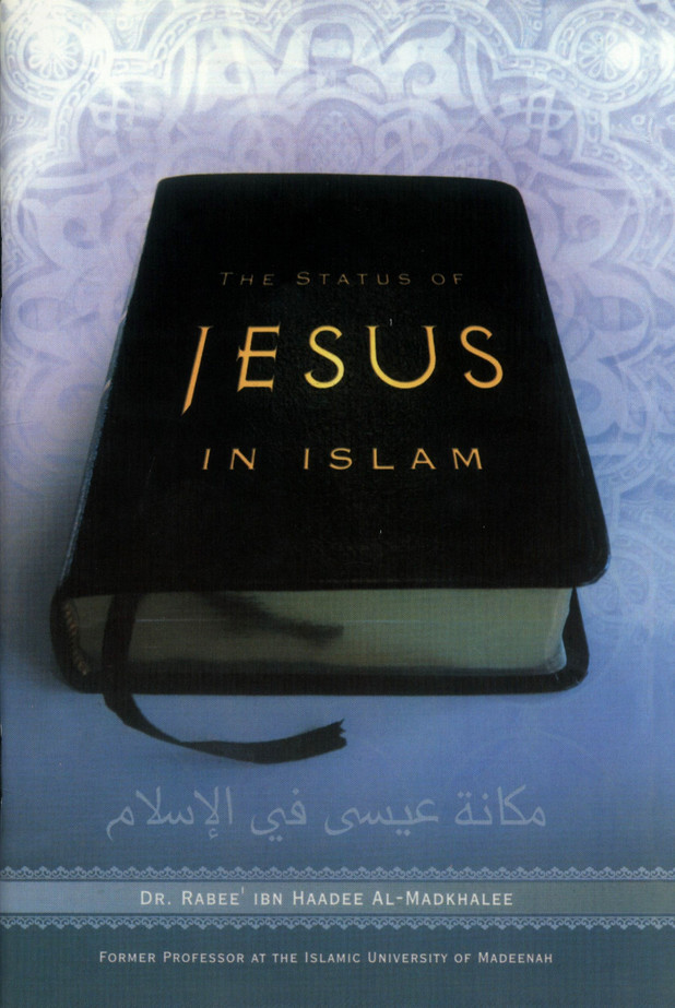 The Status of Jesus in Islam By Dr. Rabee' Ibn Haadee Al-Madkhalee