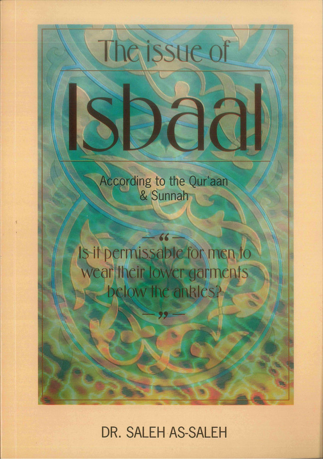 The Issue of Isbaal : According to the Qur'an & Sunnah