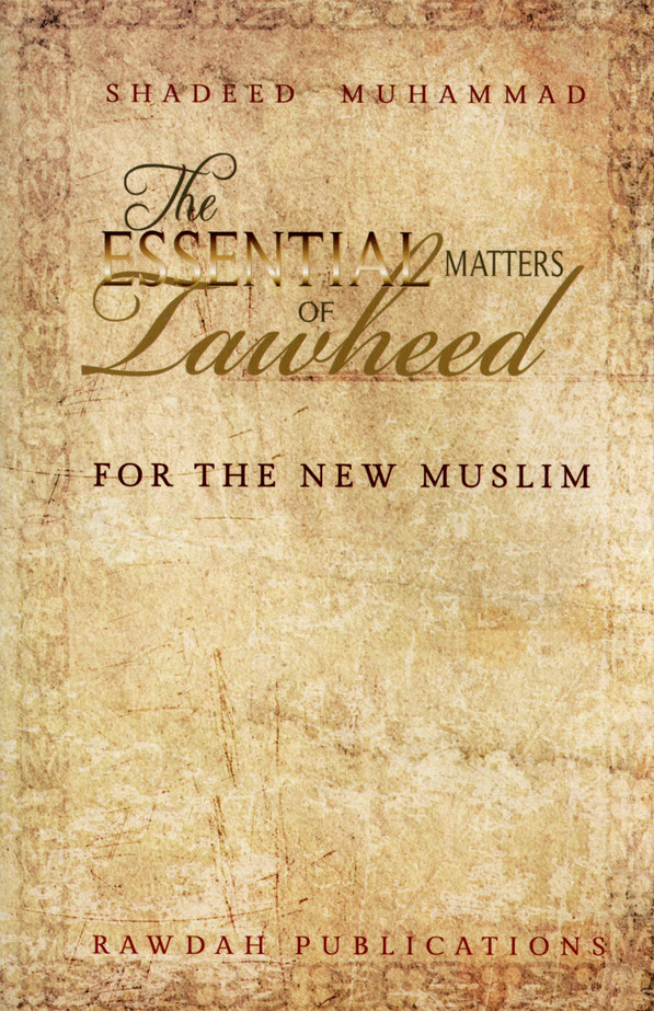 The Essential Matters Of Tawheed: For The New Muslim